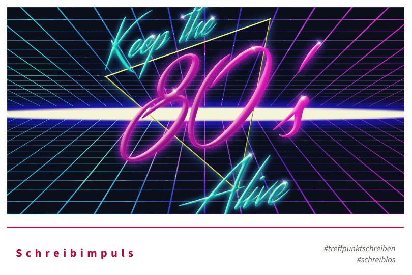 Schreibimpuls zum Thema 80er Jahre von Treffpunkt Schreiben
